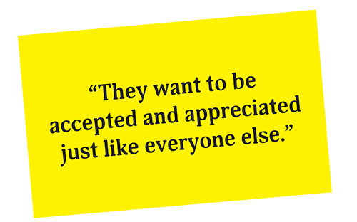 """yellow box with text reading: """"They want to be accepted and appreciated just like everyone else."""""""
